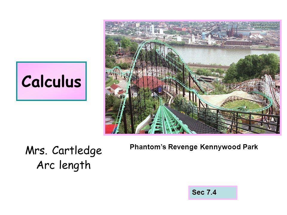 Calculus Mrs. Cartledge Arc length Sec 7.4 Phantom's Revenge Kennywood Park