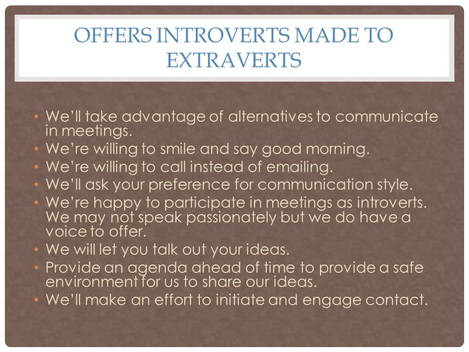 OFFERS INTROVERTS MADE TO EXTRAVERTS We'll take advantage of alternatives to communicate in meetings.