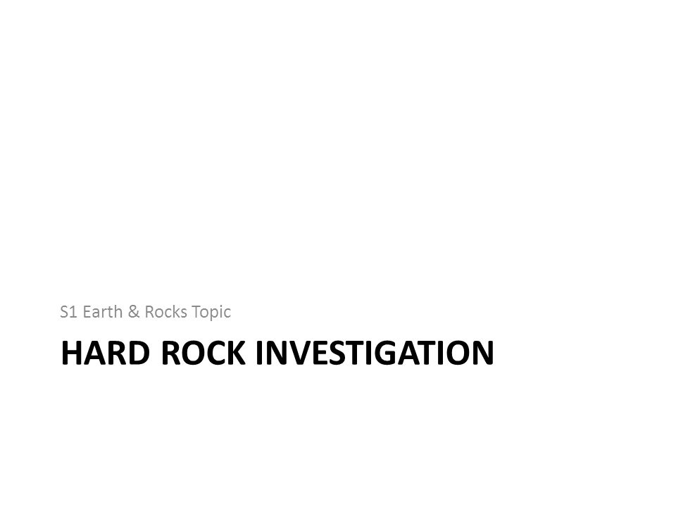 HARD ROCK INVESTIGATION S1 Earth & Rocks Topic