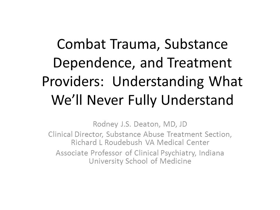 Combat Trauma, Substance Dependence, and Treatment Providers: Understanding What We'll Never Fully Understand Rodney J.S.
