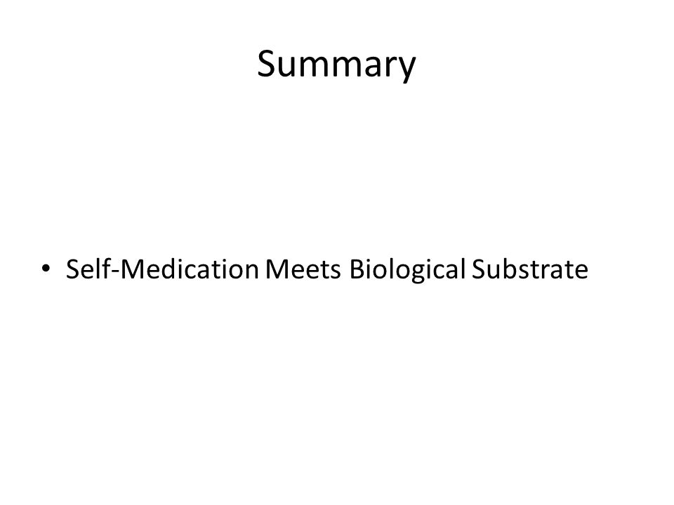 Summary Self-Medication Meets Biological Substrate