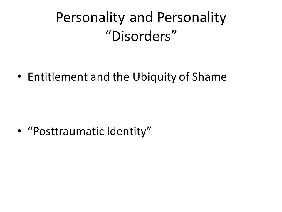 Personality and Personality Disorders Entitlement and the Ubiquity of Shame Posttraumatic Identity