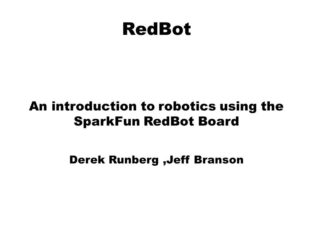 RedBot An introduction to robotics using the SparkFun RedBot Board Derek Runberg,Jeff Branson