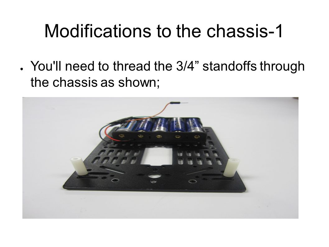 """Modifications to the chassis-1 ● You'll need to thread the 3/4"""" standoffs through the chassis as shown;"""