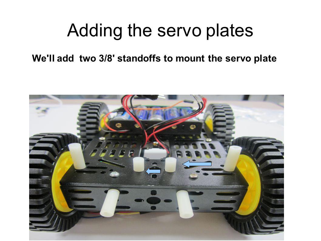 Adding the servo plates We'll add two 3/8' standoffs to mount the servo plate