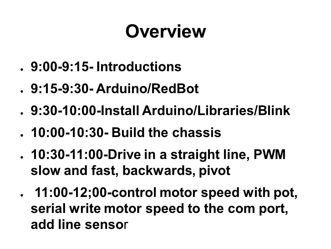 Overview continued ● 12:00-1:00- Lunch ● 1:00-1:30- Sharp Infrared sensor ● 1:30-2:00-add servo to Infrared ● 2:00-3:00- Xbee ● 3:00-5:00- Openswim,