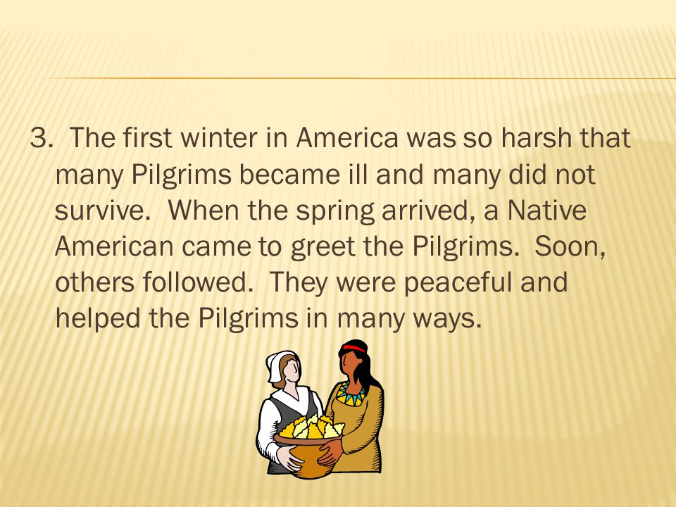 3. The first winter in America was so harsh that many Pilgrims became ill and many did not survive. When the spring arrived, a Native American came to