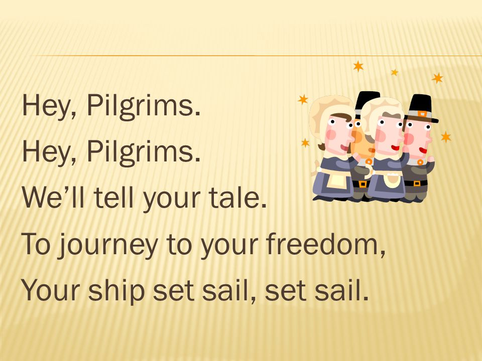 Hey, Pilgrims. We'll tell your tale. To journey to your freedom, Your ship set sail, set sail.