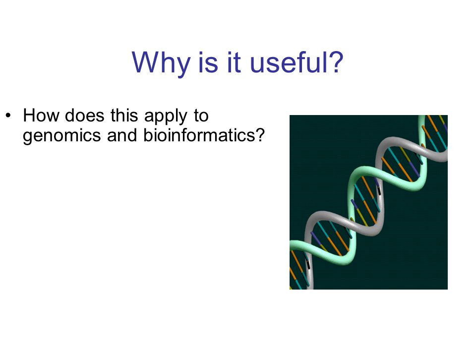 Why is it useful How does this apply to genomics and bioinformatics