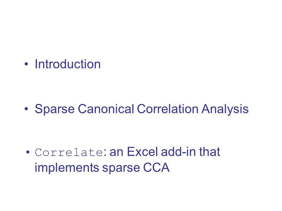 Typical output from Sparse CCA Componentu weight vector v weight vector p-value 1 u1 v1.002 2 u2 v2.01 etc