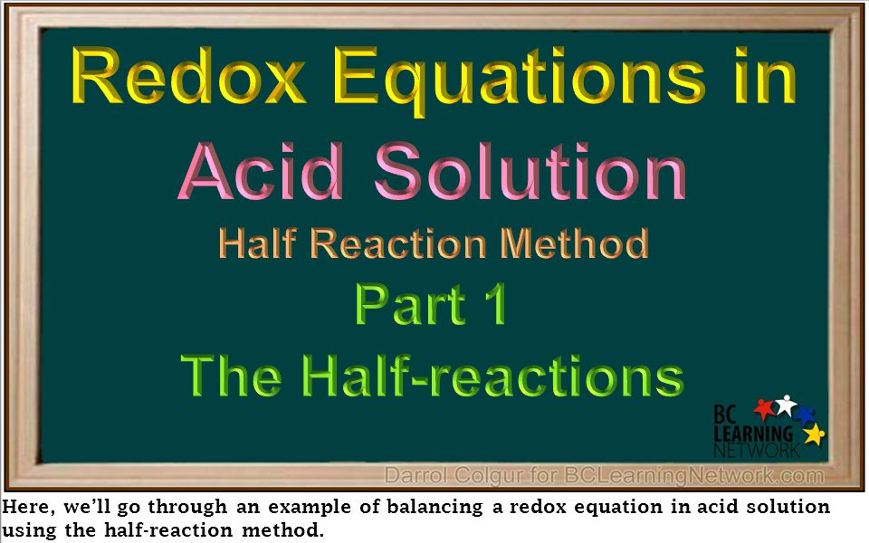 Here, we'll go through an example of balancing a redox equation in acid solution using the half-reaction method.