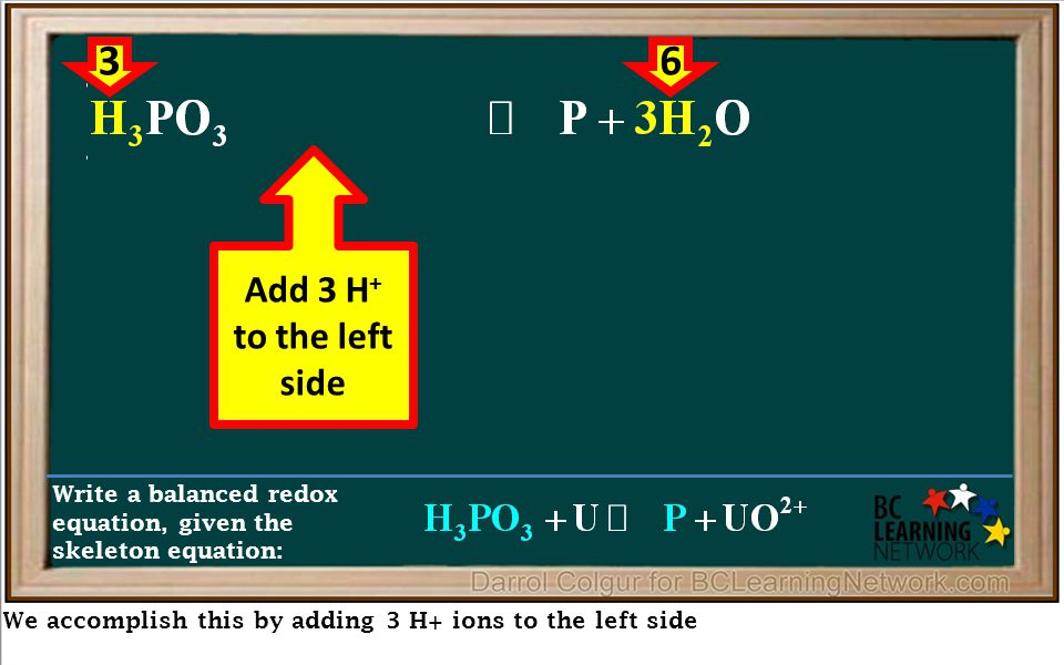 We accomplish this by adding 3 H+ ions to the left side Write a balanced redox equation, given the skeleton equation: 36 Add 3 H + to the left side