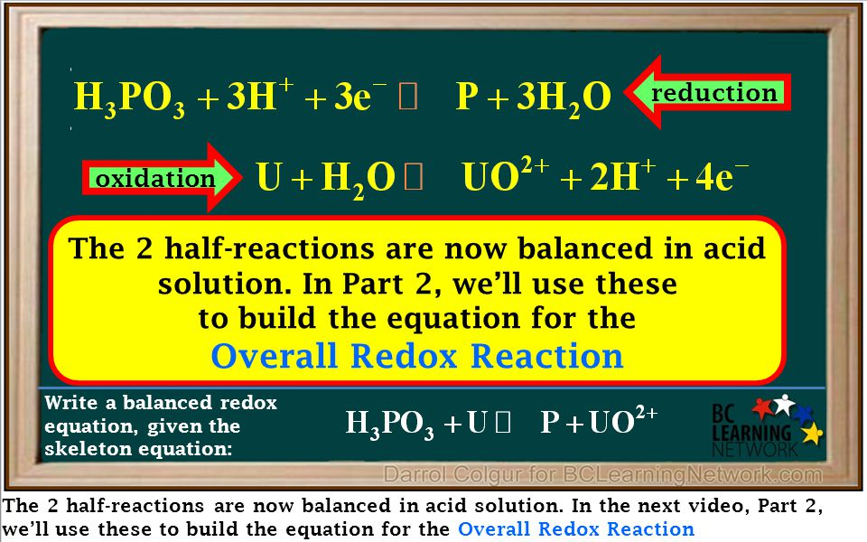 The 2 half-reactions are now balanced in acid solution. In the next video, Part 2, we'll use these to build the equation for the Overall Redox Reactio