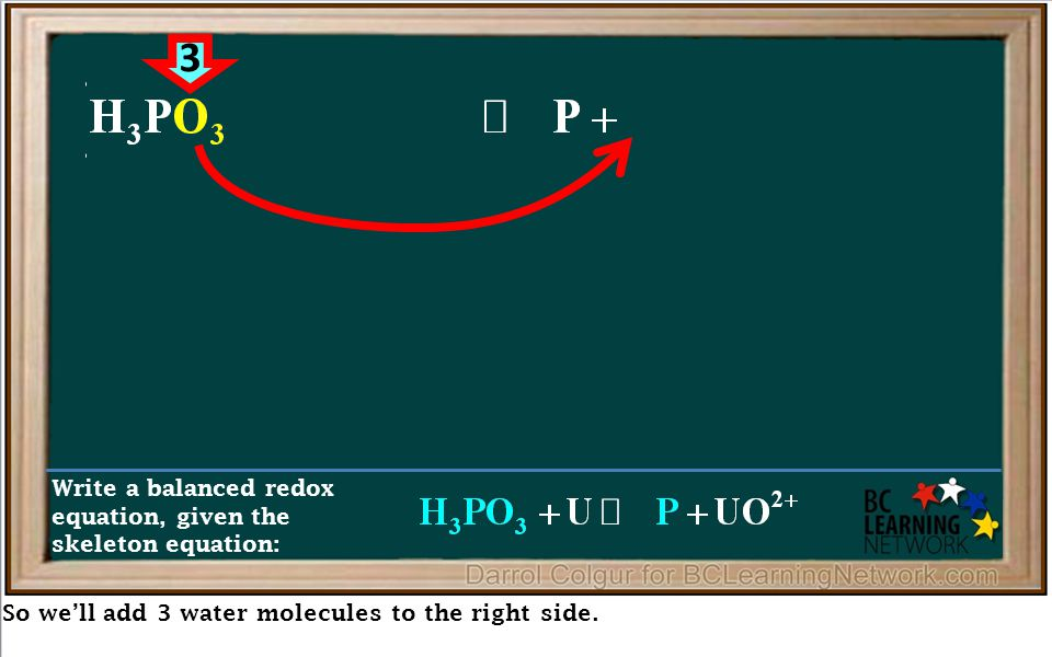 So we'll add 3 water molecules to the right side. Write a balanced redox equation, given the skeleton equation: 3