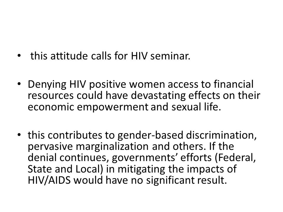 this attitude calls for HIV seminar. Denying HIV positive women access to financial resources could have devastating effects on their economic empower