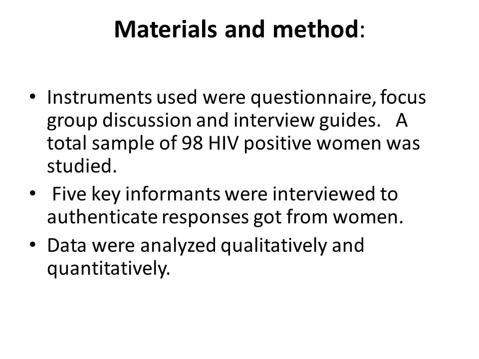 Materials and method: Instruments used were questionnaire, focus group discussion and interview guides. A total sample of 98 HIV positive women was st