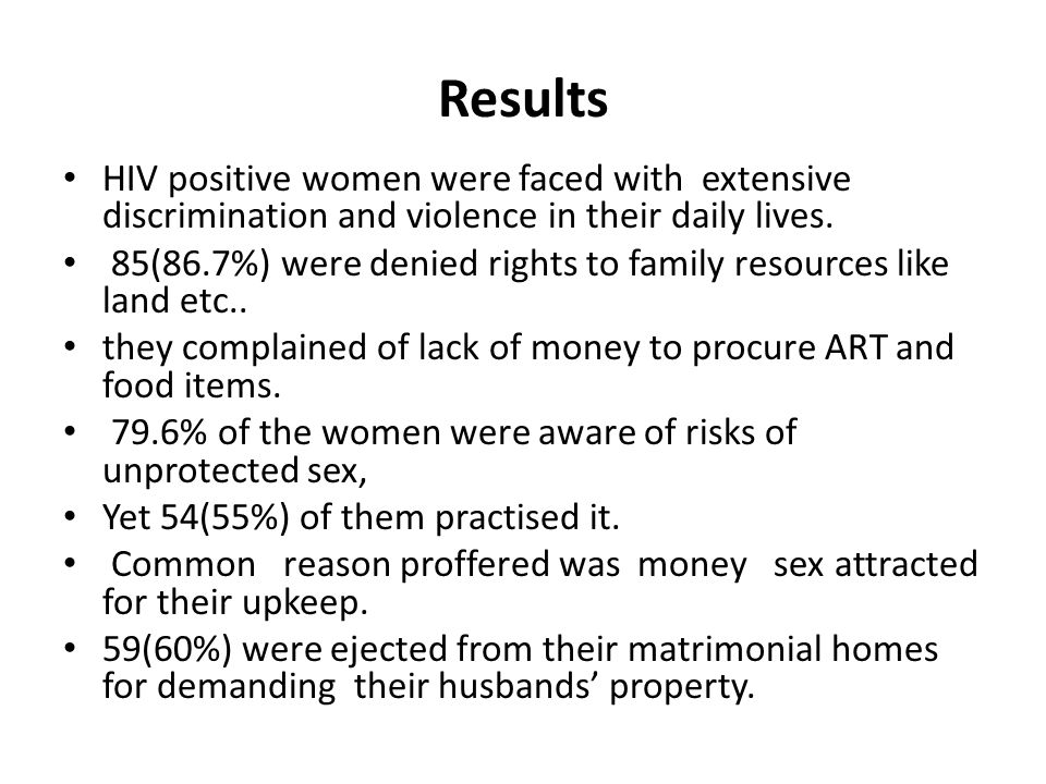 Results HIV positive women were faced with extensive discrimination and violence in their daily lives. 85(86.7%) were denied rights to family resource