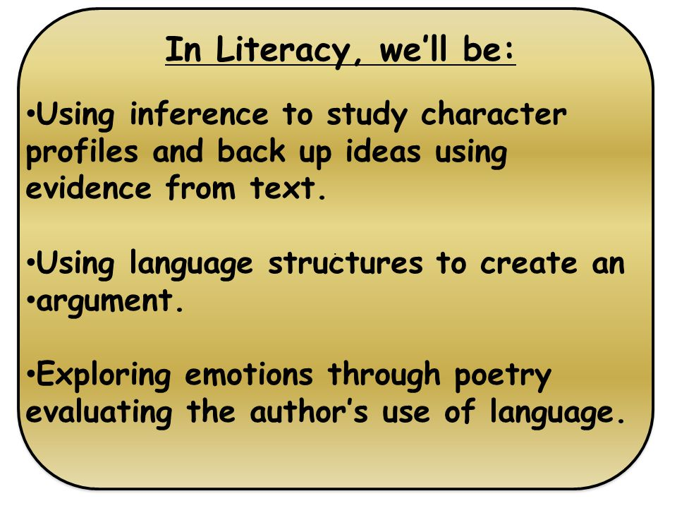 .. In Literacy, we'll be: Using inference to study character profiles and back up ideas using evidence from text. Using language structures to create