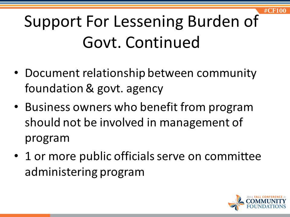 Support For Lessening Burden of Govt. Continued Document relationship between community foundation & govt. agency Business owners who benefit from pro