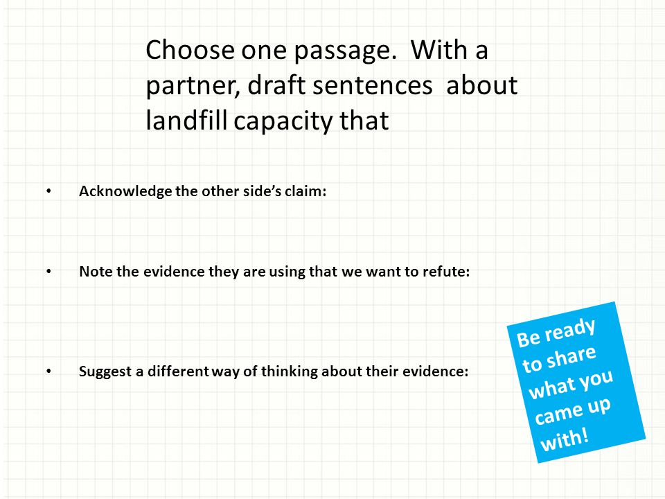 Acknowledge the other side's claim: Note the evidence they are using that we want to refute: Suggest a different way of thinking about their evidence: Choose one passage.