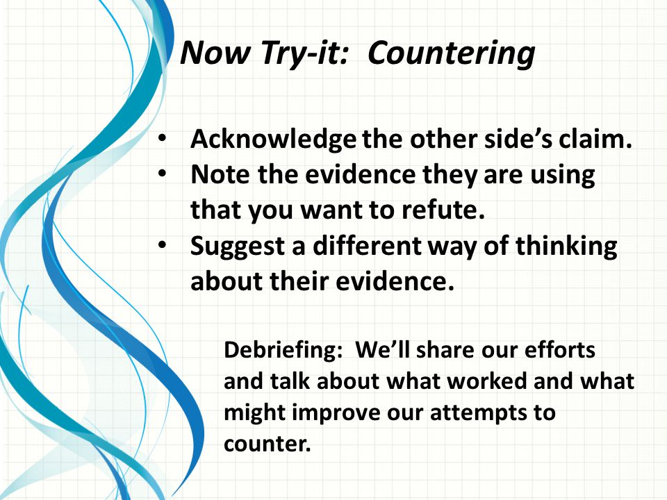 Now Try-it: Countering Acknowledge the other side's claim.