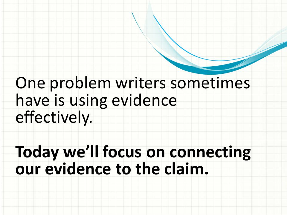 One problem writers sometimes have is using evidence effectively.