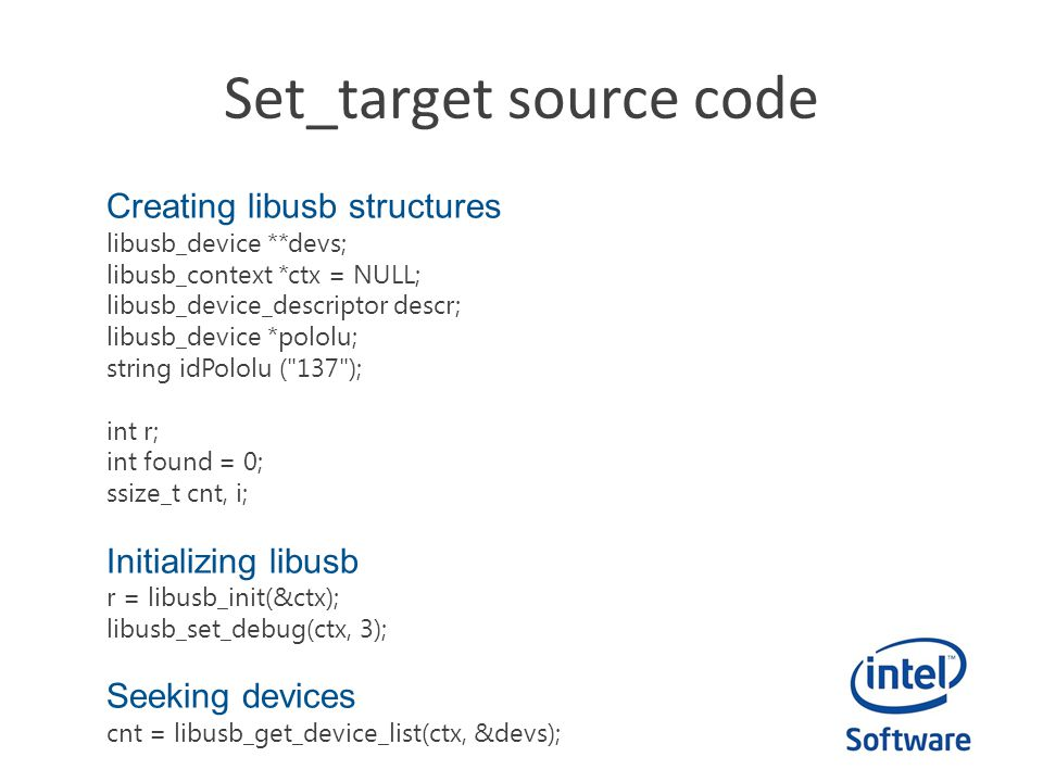 Set_target source code Creating libusb structures libusb_device **devs; libusb_context *ctx = NULL; libusb_device_descriptor descr; libusb_device *pol