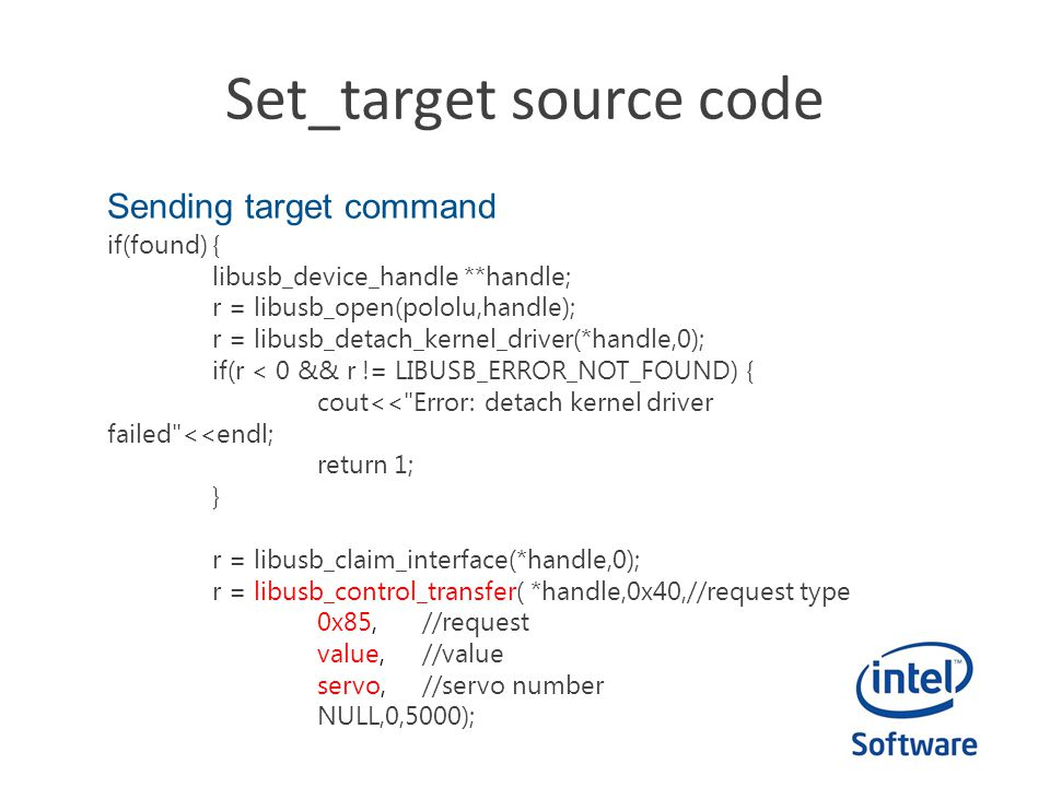 Set_target source code Sending target command if(found){ libusb_device_handle **handle; r = libusb_open(pololu,handle); r = libusb_detach_kernel_drive