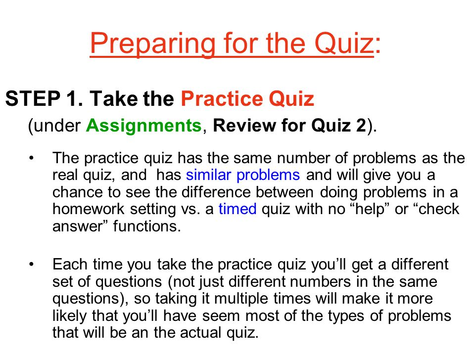Preparing for the Quiz: STEP 1. Take the Practice Quiz (under Assignments, Review for Quiz 2).