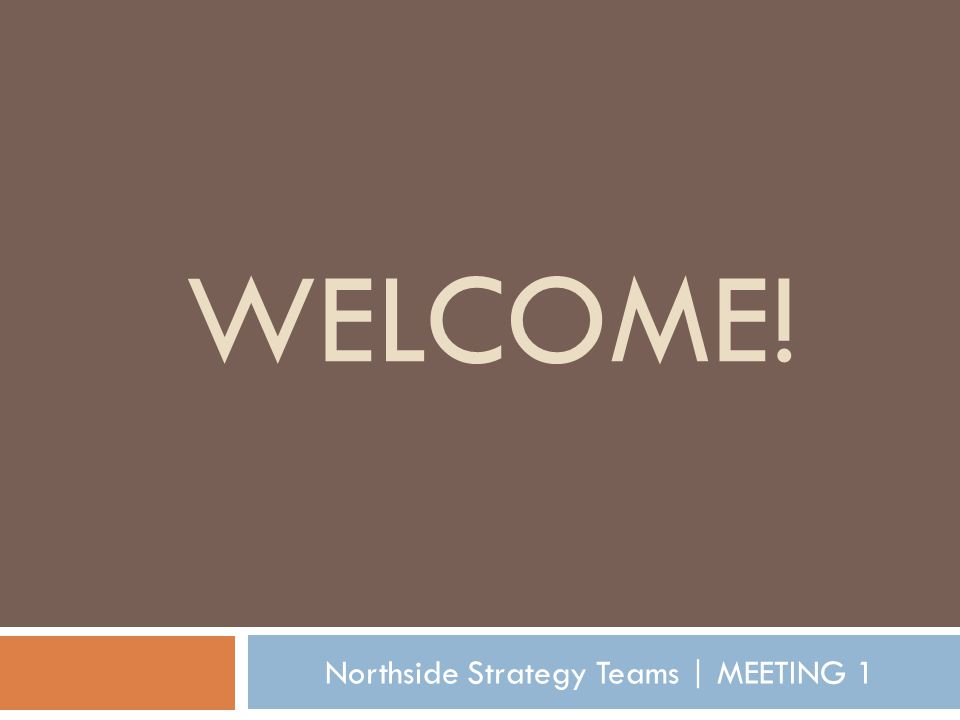 WELCOME! Northside Strategy Teams | MEETING 1