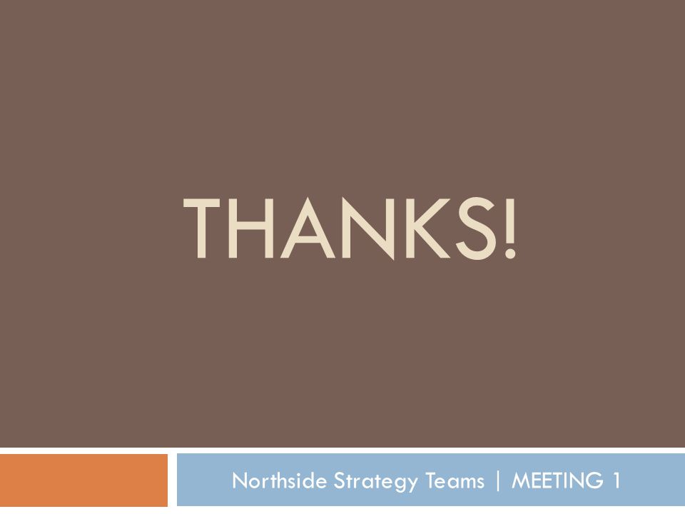 THANKS! Northside Strategy Teams | MEETING 1
