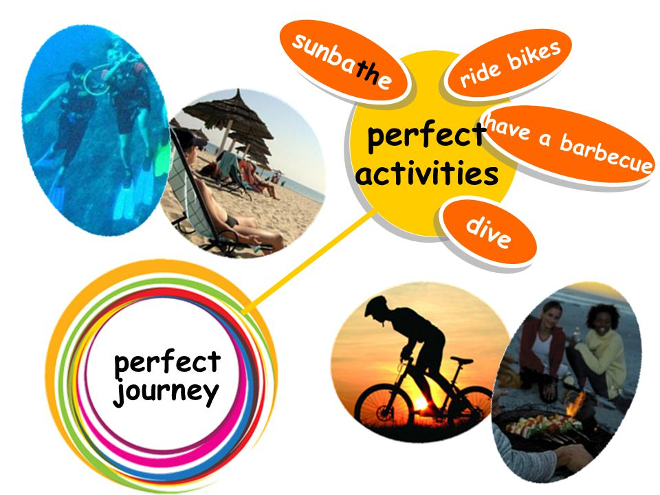 have a barbecue sunbathe dive ride bikes perfect journey perfect activities