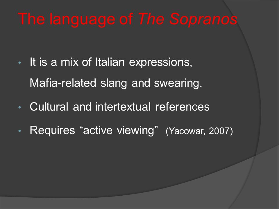 The language of The Sopranos It is a mix of Italian expressions, Mafia-related slang and swearing.