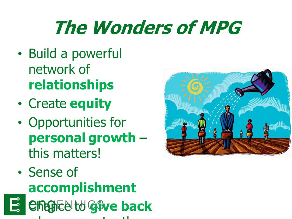 The Wonders of MPG Build a powerful network of relationships Create equity Opportunities for personal growth – this matters.