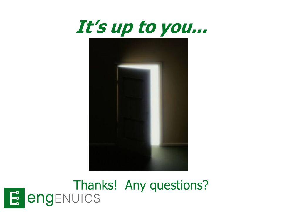 It's up to you... Thanks! Any questions?