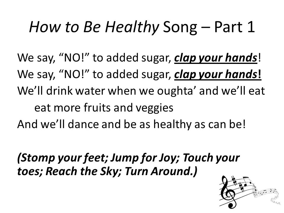 How to Be Healthy Song – Part 1 We say, NO! to added sugar, clap your hands.