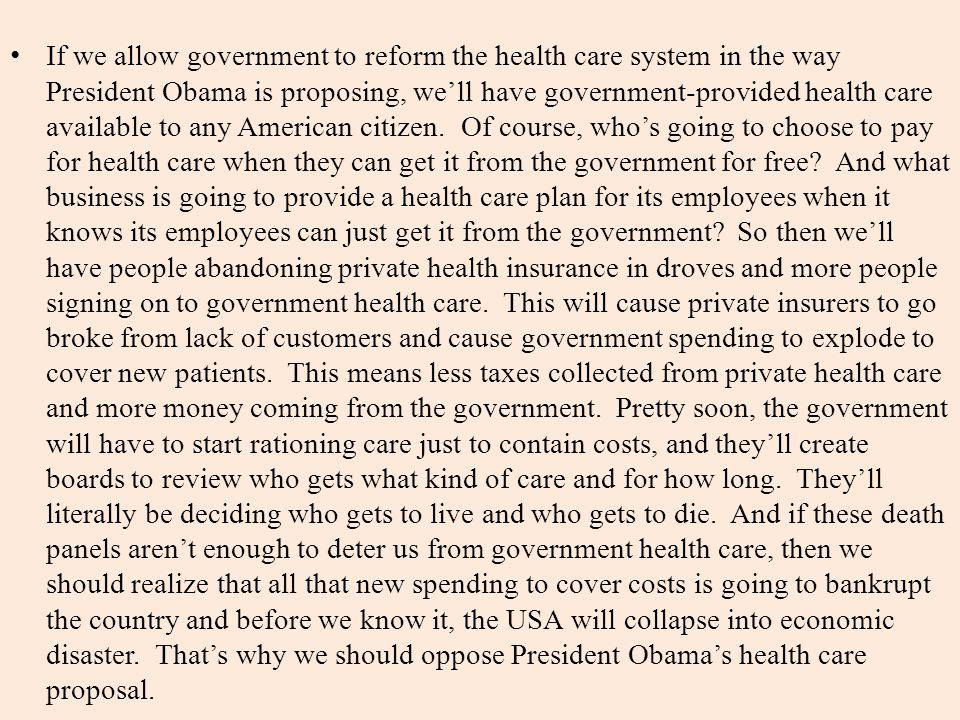 If we allow government to reform the health care system in the way President Obama is proposing, we'll have government-provided health care available