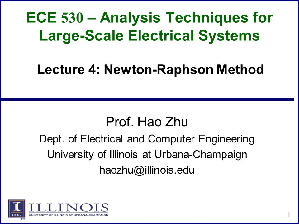 ECE 530 – Analysis Techniques for Large-Scale Electrical Systems Prof. Hao Zhu Dept. of Electrical and Computer Engineering University of Illinois at