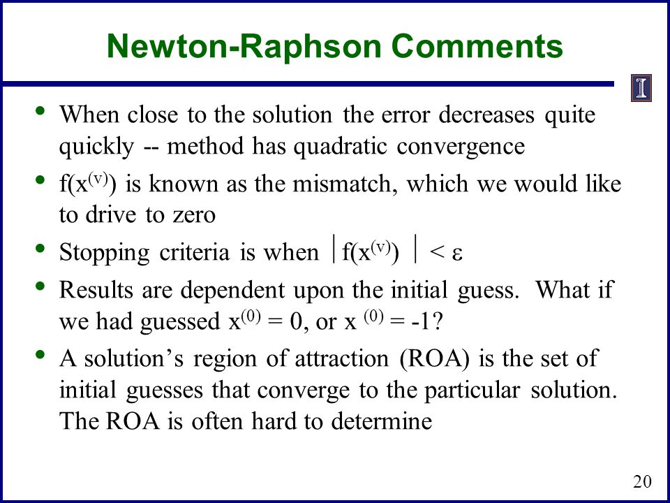 Newton-Raphson Comments When close to the solution the error decreases quite quickly -- method has quadratic convergence f(x (v) ) is known as the mis