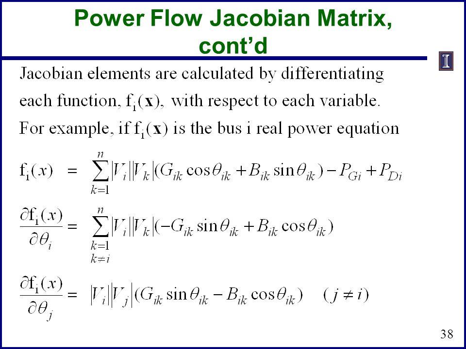 Power Flow Jacobian Matrix, cont'd 38