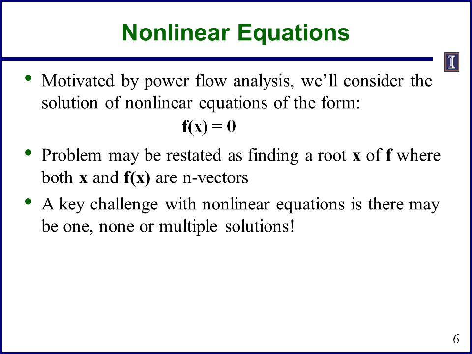 Nonlinear Equations Motivated by power flow analysis, we'll consider the solution of nonlinear equations of the form: Problem may be restated as findi