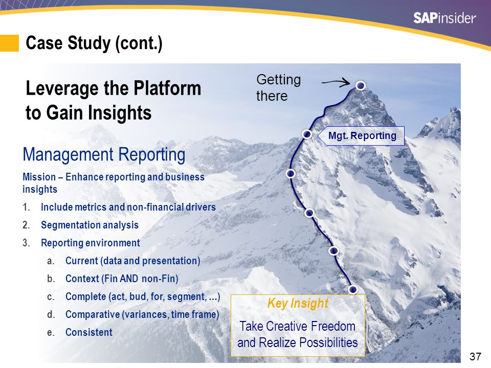 37 Case Study (cont.) Leverage the Platform to Gain Insights Mgt. Reporting Management Reporting Mission – Enhance reporting and business insights 1.I