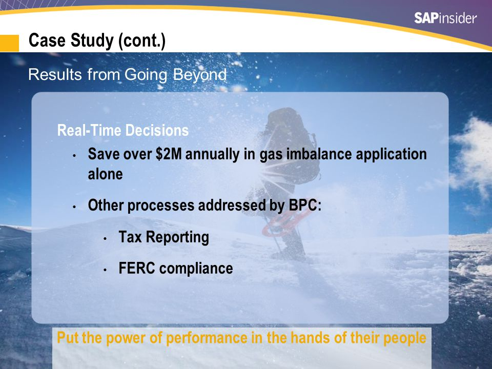40 Results from Going Beyond Real-Time Decisions Save over $2M annually in gas imbalance application alone Other processes addressed by BPC: Tax Reporting FERC compliance Put the power of performance in the hands of their people Case Study (cont.)