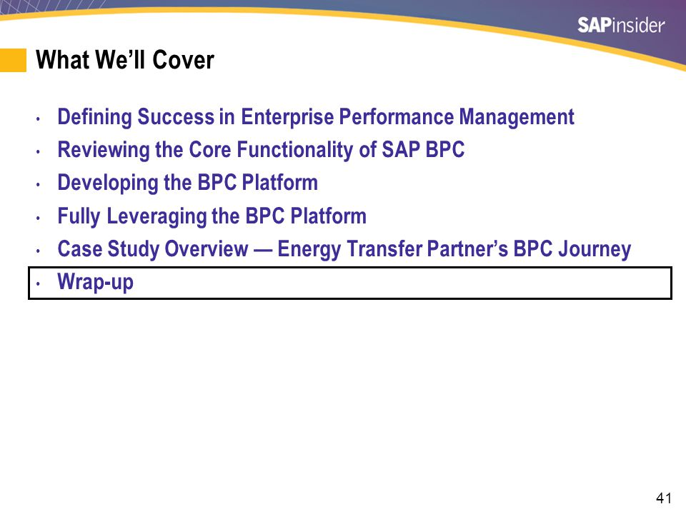41 What We'll Cover Defining Success in Enterprise Performance Management Reviewing the Core Functionality of SAP BPC Developing the BPC Platform Full