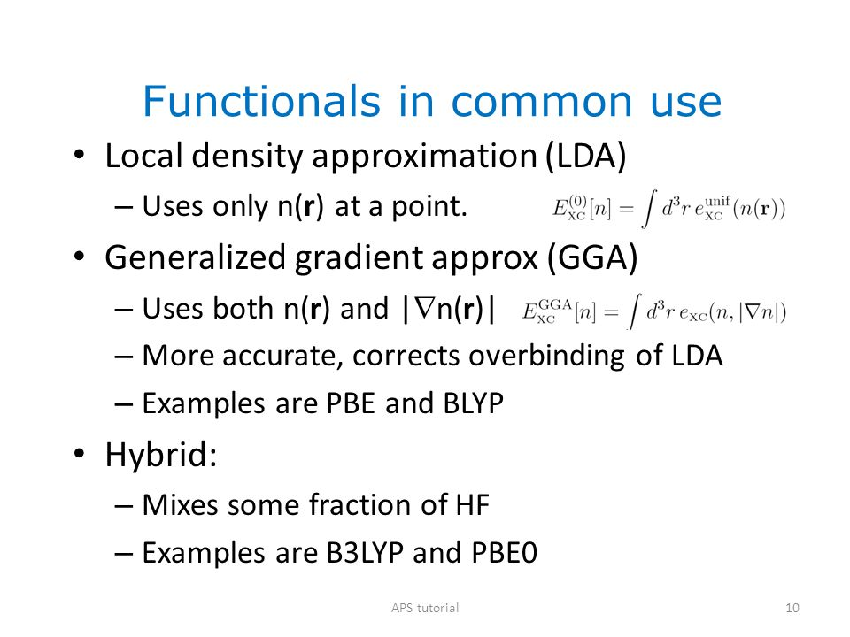 10 Functionals in common use Local density approximation (LDA) – Uses only n(r) at a point. Generalized gradient approx (GGA) – Uses both n(r) and | 