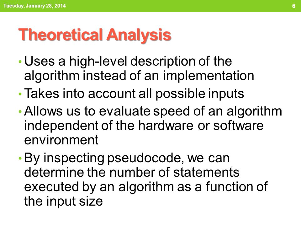 Theoretical Analysis Uses a high-level description of the algorithm instead of an implementation Takes into account all possible inputs Allows us to e