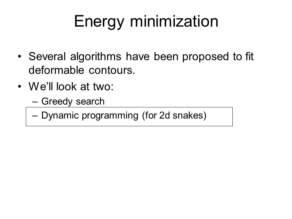 Energy minimization Several algorithms have been proposed to fit deformable contours.