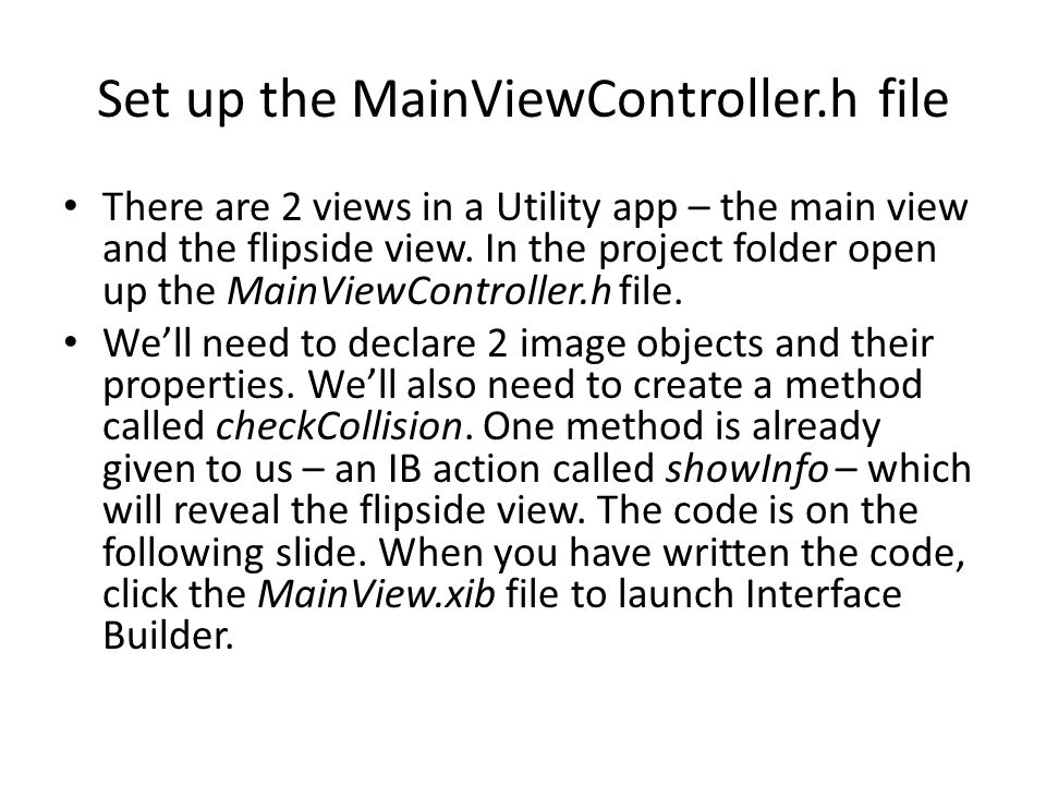 Build the flipside view Click FlipsideViewController in the Interface Builder.
