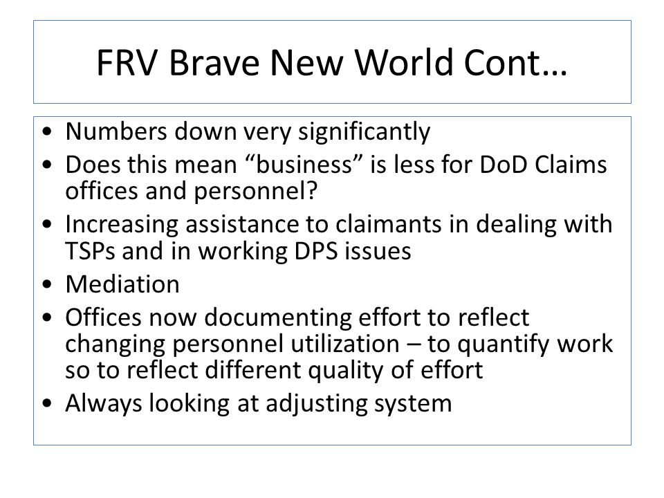 """FRV Brave New World Cont… Numbers down very significantly Does this mean """"business"""" is less for DoD Claims offices and personnel? Increasing assistanc"""