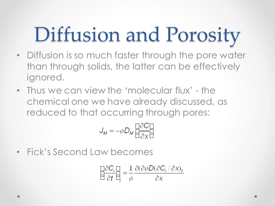Diffusion and Porosity Diffusion is so much faster through the pore water than through solids, the latter can be effectively ignored. Thus we can view